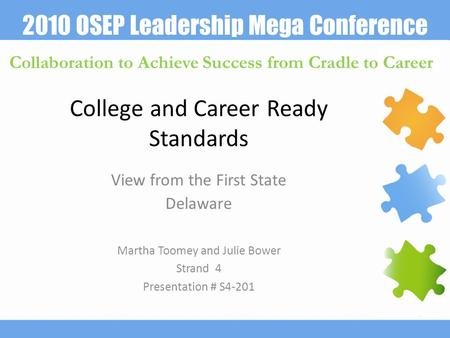 2010 OSEP Leadership Mega Conference Collaboration to Achieve Success from Cradle to Career College and Career Ready Standards View from the First State.