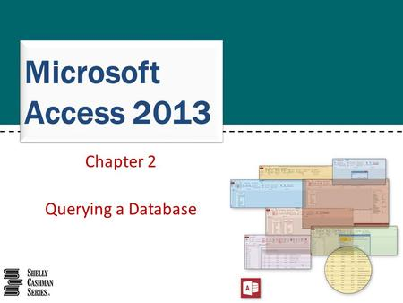 Microsoft Access 2013 Chapter 2 Querying a Database.
