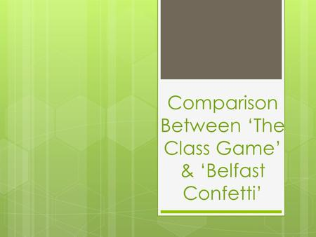 Comparison Between 'The Class Game' & 'Belfast Confetti'
