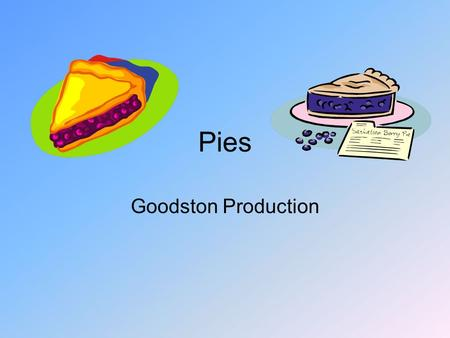 Pies Goodston Production. History of Pies Pies originated in Greece. They were honey based fillings and were served as a delicacy to the very wealthy.