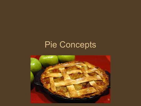 Pie Concepts. Objectives Identify and prepare pastries.