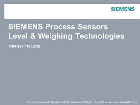 This document includes confidential data that shall not be duplicated, used, distributed, or disclosed for any purpose unless authorized by Siemens. SIEMENS.