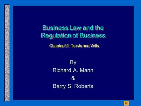 Business Law and the Regulation of Business Chapter 52: Trusts and Wills By Richard A. Mann & Barry S. Roberts.