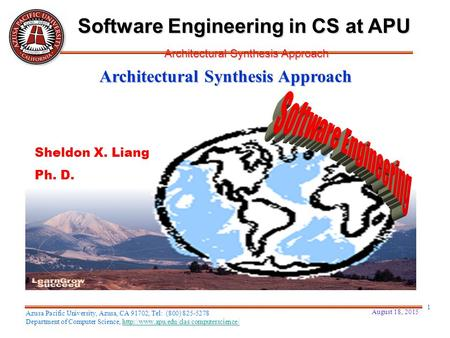Architectural Synthesis Approach Sheldon X. Liang Ph. D. August 18, 2015 1 Software Engineering in CS at APU Architectural Synthesis Approach Azusa Pacific.