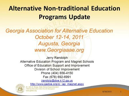 Alternative Non-traditional Education Programs Update 8/18/20151 Jerry Randolph Alternative Education Program and Magnet Schools Office of Education Support.