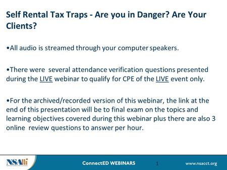 Self Rental Tax Traps - Are you in Danger? Are Your Clients? All audio is streamed through your computer speakers. There were several attendance verification.