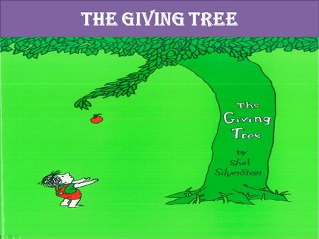 "THE GIVING TREE ""The Giving Tree"" is written by SHEL SILVERSTEIN. This story is about the relationship between a boy and a tree. The tree and the boy."