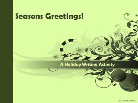Seasons Greetings! A Holiday Writing Activity By Caroline LaMagna.