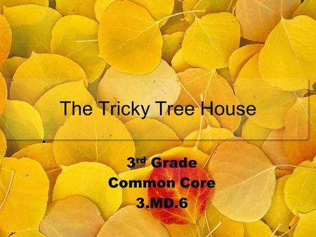 The Tricky Tree House 3 rd Grade Common Core 3.MD.6.