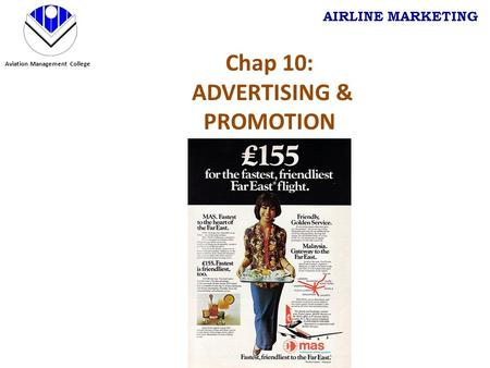 Aviation Management College AIRLINE MARKETING Chap 10: ADVERTISING & PROMOTION.