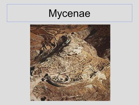 Mycenae. German Merchant Heinrich Schliemann discovered the citadel at Mycenae and found the treasure that he claimed belonged to the king Agamemnon.