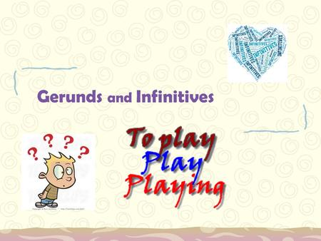 Gerunds and Infinitives. Gerunds and infinitives can function as: NOUNS (subjects, objects, subject complements)