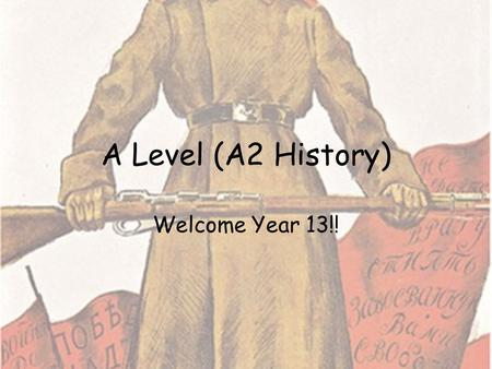 A Level (A2 History) Welcome Year 13!!. A2 Unit F966: Historical Themes The Historical Themes unit is a part of the specification that seeks to develop.