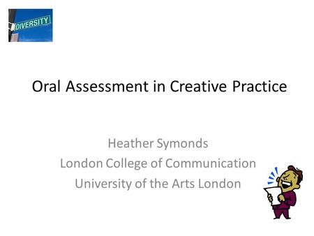 Oral Assessment in Creative Practice Heather Symonds London College of Communication University of the Arts London.