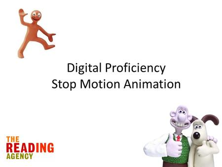 Digital Proficiency Stop Motion Animation. Aim: Create a short animated film based on your favourite book character that will encourage other people to.