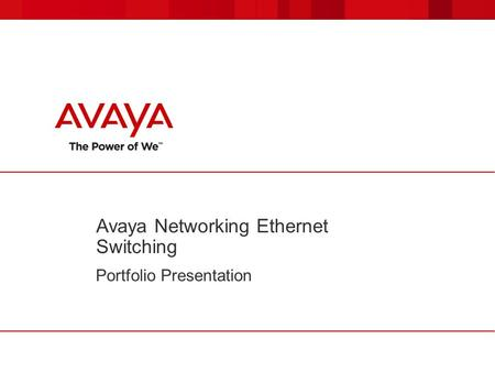 Avaya <strong>Networking</strong> Ethernet Switching Portfolio Presentation.