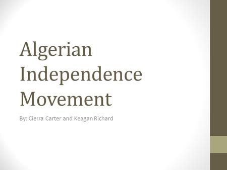 Algerian Independence Movement By: Cierra Carter and Keagan Richard.