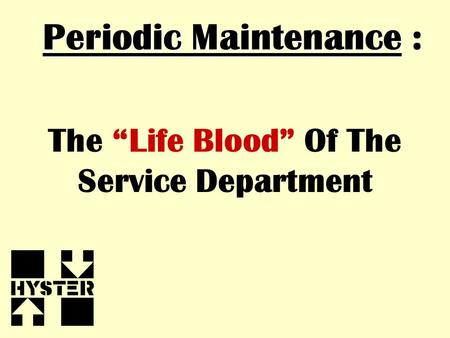 "Periodic Maintenance Periodic Maintenance : The ""Life Blood"" Of The Service Department."