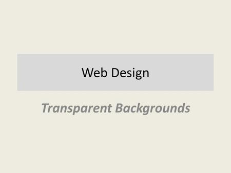 Web Design Transparent Backgrounds. Why : Allow text to appear clearly above a graphic background image that still can be seen in the background. Without.
