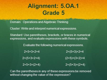 Alignment: 5.OA.1 Grade 5 Domain: Operations and Algebraic Thinking Cluster: Write and interpret numerical expressions. Standard: Use parentheses, brackets,