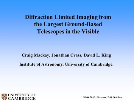 Diffraction Limited Imaging from the Largest Ground-Based Telescopes in the Visible Craig Mackay, Jonathan Crass, David L. King Institute of Astronomy,
