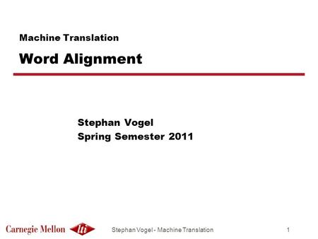 Stephan Vogel - Machine Translation1 Machine Translation Word Alignment Stephan Vogel Spring Semester 2011.