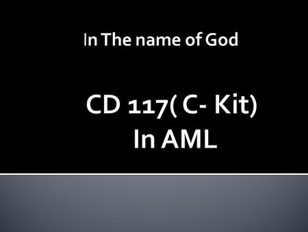 In The name of God.  CD117 is a 145 kD protein tyrosine kinase also known as c- Kit.  Receptor for stem cell factor or c-Kit ligand.  CD117 is expressed.