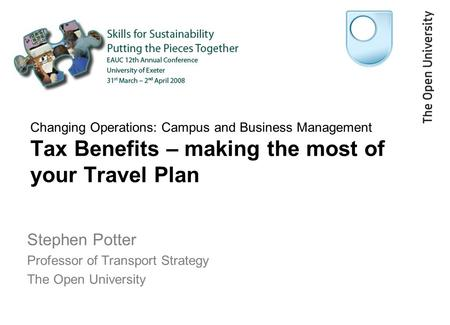 Changing Operations: Campus and Business Management Tax Benefits – making the most of your Travel Plan Stephen Potter Professor of Transport Strategy The.