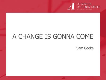 "A CHANGE IS GONNA COME Sam Cooke. Does Everyone Need to Be Enrolled? No… Sole Traders / Partnerships with no employees Business who use only ""sub-contractors"""