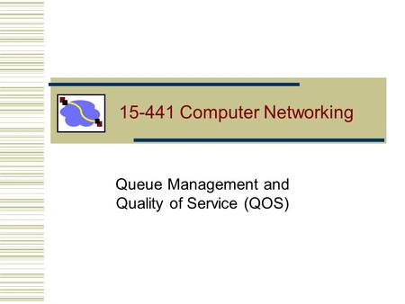 15-441 Computer Networking Queue Management and Quality of Service (QOS)
