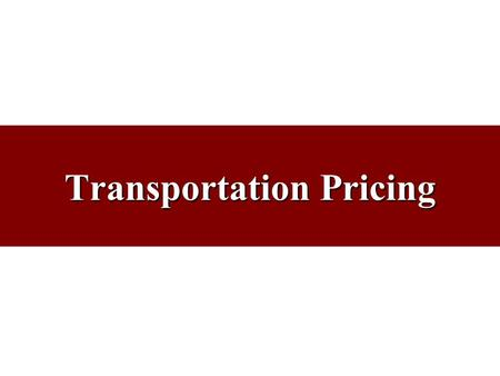 Transportation Pricing. Character-of-Shipment Rates Special rates related to the size or character of the shipment Carriers generally have certain fixed.