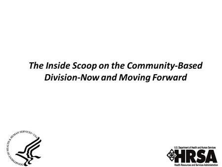 The Inside Scoop on the Community-Based Division-Now and Moving Forward.