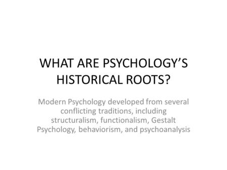 WHAT ARE PSYCHOLOGY'S HISTORICAL ROOTS?