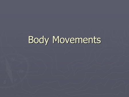 Body Movements.