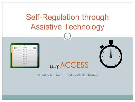 1 Mcgill office for students with disabilities Self-Regulation through Assistive Technology.