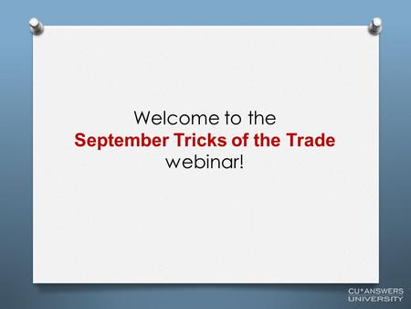 Welcome to the September Tricks of the Trade webinar!