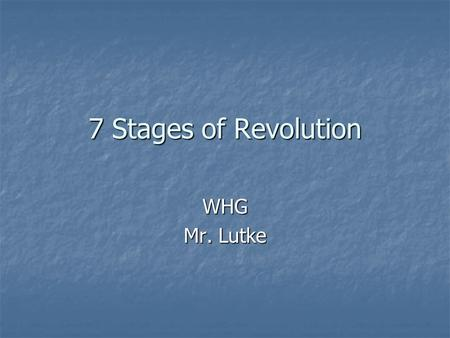 7 Stages of Revolution WHG Mr. Lutke. Background In 1938 Crane Brinton published a book titled The Anatomy of Revolution. He believed that most revolutions.