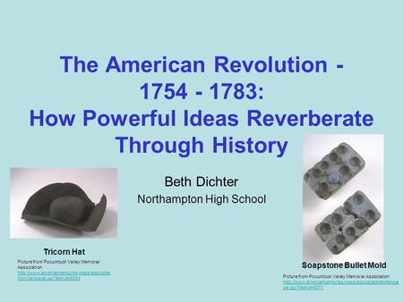 The American <strong>Revolution</strong> - 1754 - 1783: How Powerful Ideas Reverberate Through History Beth Dichter Northampton High School Soapstone Bullet Mold Picture.