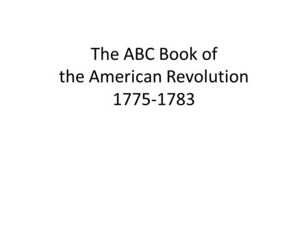 The ABC Book of the American Revolution