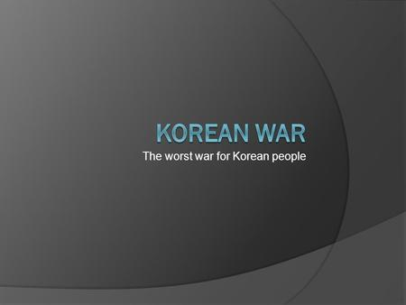 The worst war for Korean people