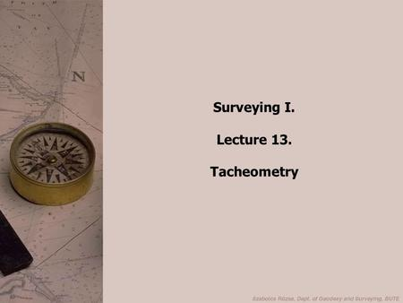 Surveying I. Lecture 13. Tacheometry.