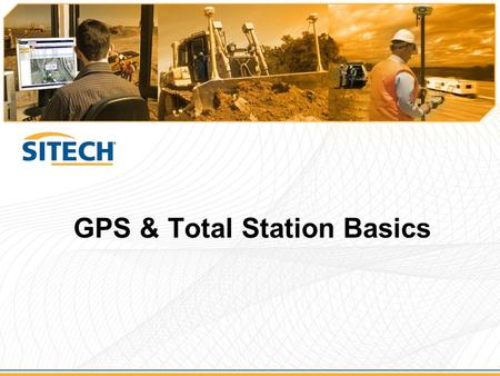 GPS & Total Station Basics. What is GNSS?  Global Navigation Satellite System (GNSS) –used by receivers to determine their location anywhere on earth.