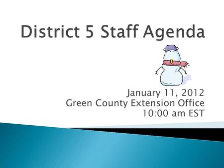January 11, 2012 Green County Extension Office 10:00 am EST.