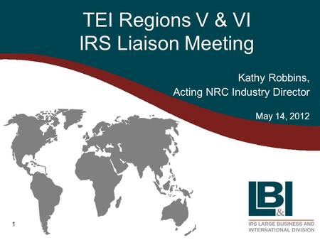 1 TEI Regions V & VI IRS Liaison Meeting Kathy Robbins, Acting NRC Industry Director May 14, 2012.