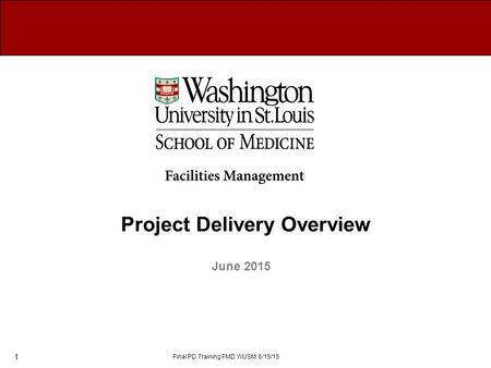 Project Delivery Overview June 2015 Final PD Training FMD WUSM 6/15/15 1.