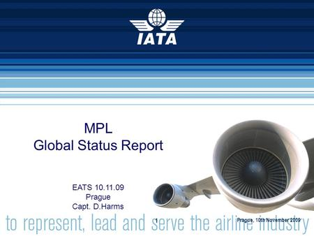 MPL Global Status Report EATS 10.11.09 Prague Capt. D.Harms Prague, 10th November 2009 1.