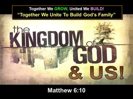 "Together We GROW, United We BUILD! ""Together We Unite To Build God's Family"" Matthew 6:10."