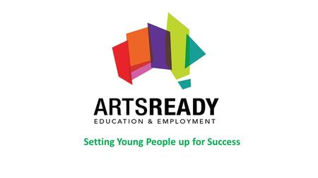 Setting Young People up for Success. VAPAC and ArtsReady Our History What we do Traineeship model Setting young people up for success Indigenous Employment.