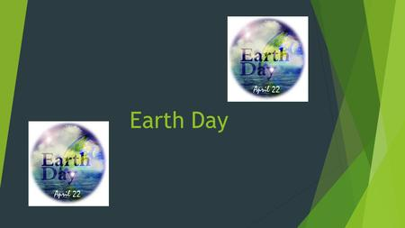 Earth Day. What Is Earth Day  Earth day is an annual day held on April 22, 1970. It is a day to celebrate environmental protection. It is a good day.