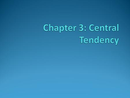 Central Tendency In general terms, central tendency is a statistical measure that determines a single value that accurately describes the center of the.